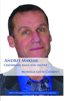 Andre Makine: L'Ekphrasis Dans Son Uvre 9789042034037