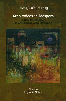 Arab Voices in Diaspora: Critical Perspectives on Anglophone Arab Literature 9789042027183