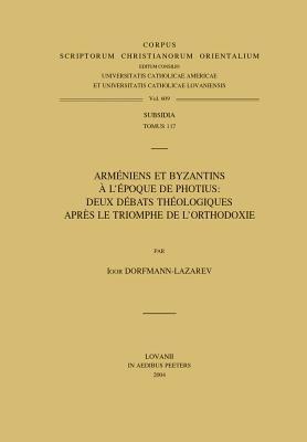 Armeniens Et Byzantins A L'Epoque de Photius: Deux Debats Theologiques Apres Le Triomphe de L'Othodoxie 9789042914124
