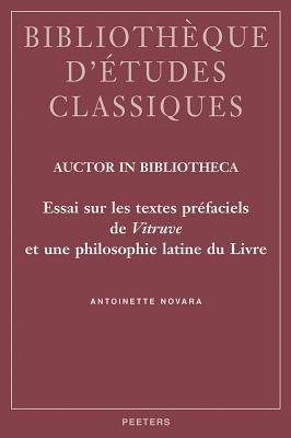 Auctor in Bibliotheca: Essai Sur Les Textes PR'Faciels de Vitruve Et Une Philosophie Latine Du Livre 9789042916791