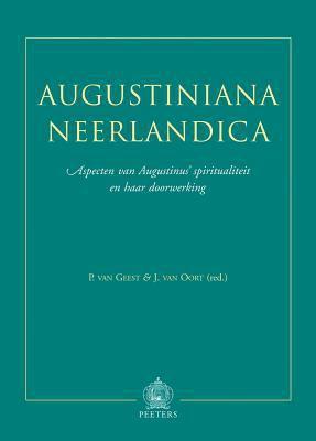 Augustiniana Neerlandica: Aspecten Van Augustinus' Spiritualiteit En Haar Doorwerking 9789042916272