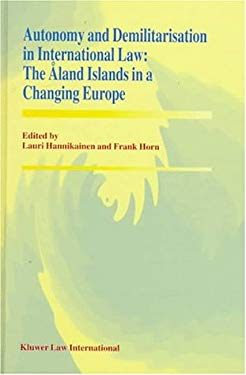 Autonomy and Demilitarisation in International Law: The Eland Islands in a Changing Europe 9789041102713