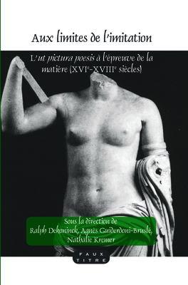 Aux Limites de L'Imitation: L'Ut Pictura Poesis L'Preuve de La Matire (Xvie-Xviiie Sicles) 9789042027510