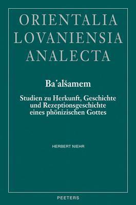 Ba'alsamem Studien Zu Herkunft, Geschichte Und Rezeptionsgeschichte Eines Phonizischen Gottes 9789042912731