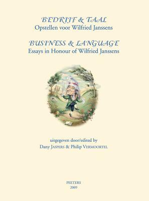 Bedrijf & Taal/Business & Language: Opstellen Voor Wilfried Janssens/Essays in Honour of Wilfried Janssens 9789042922228