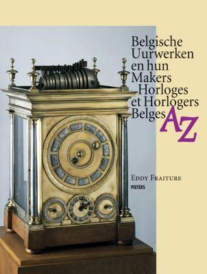Belgische Uurwerken En Hun Makers Horloges Et Horlogers Belges AZ 9789042922518