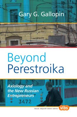 Beyond Perestroika: Axiology and the New Russian Entrepreneurs 9789042027350