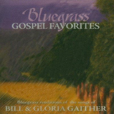 Bluegrass Gospel Favorites: Bluegrass Renditions of the Songs of Bill & Gloria Gaither 0789042115520