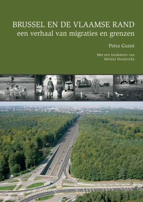 Brussel En de Vlaamse Rand, Een Verhaal Van Migraties En Grenzen 9789042921238