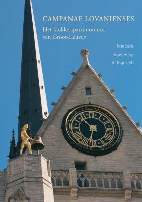 Campanae Lovanienses: Het Klokkenpatrimonium Van Groot-Leuven 9789042921856
