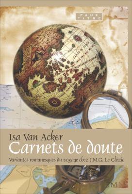 Carnets de Doute;variantes Romanesques Du Voyage Chez J.M.G. Le Clzio