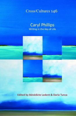 Caryl Phillips: Writing in the Key of Life 9789042034556
