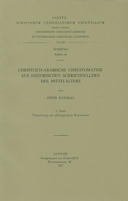 Christlich-Arabische Chrestomathie Aus Historischen Schriftstellern Des Mittelalters, Volume 2: Ubersetzung Mit Philologischem Kommentar 9789042904262