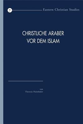 Christliche Araber Vor Dem Islam: Verbreitung Und Konfessionelle Zugehorigkeit. Eine Hinfuhrung 9789042919174