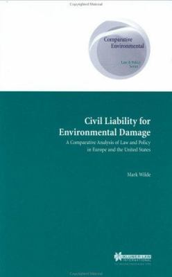 Civil Liability for Environmental Damage, Comparative Analysis of Law and Policy in Europe and Us 9789041118912
