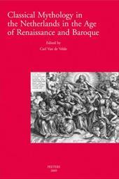 Classical Mythology in the Netherlands in the Age of Renaissance and Baroque/La Mythologie Classique Aux Temps de La Renaissance E