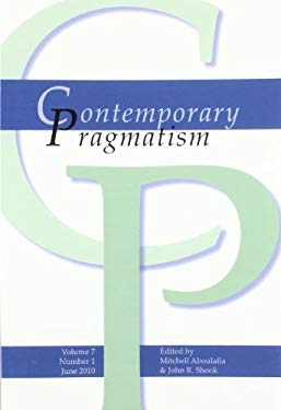 Contemporary Pragmatism. Volume 7, Number 1, June 2010. - Aboulafia, Mitchell / Shook, John R.