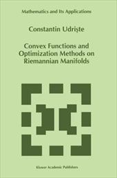 Convex Functions and Optimization Methods on Riemannian Manifolds - Udriste, C.