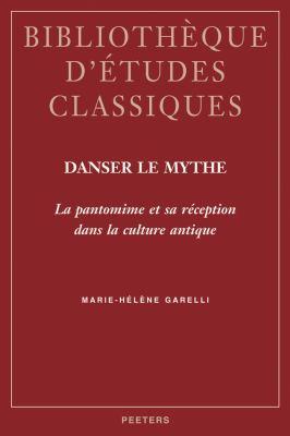 Danser le Mythe: La Pantomine Et Sa Reception Dans la Culture Antique 9789042918412