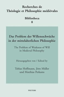 Das Problem Der Willensschwache in Der Mittelalterlichen Philosophie/ The Problem of Weakness of Will in Medieval Philosophy 9789042917798