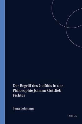 Der Begriff Des Gefhls in Der Philosophie Johann Gottlieb Fichtes 9789042008588