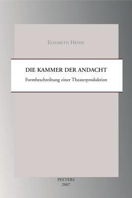 Die Kammer Der Andacht: Formbeschreibung Einer Theaterproduktion 9789042919662