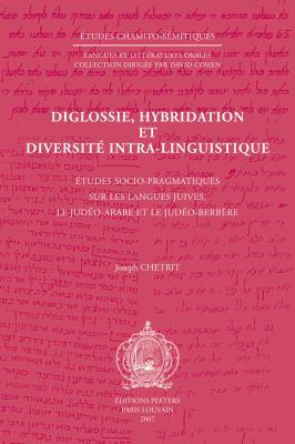 Diglossie, Hybridation Et Diversite Intra-Linguistique: Etudes Socio-Pragmatiques Sur Les Langues Juives, Le Judeo-Arabe Et Le Judeo-Berbere 9789042920361