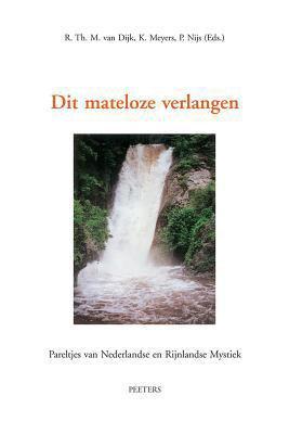 Dit Mateloze Verlangen: Pareltjes Van Nederlandse En Rijnlandse Mystiek 9789042915756