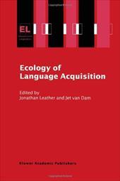 Ecology of Language Acquisition - Leather, J. H. / Van Dam, Jet