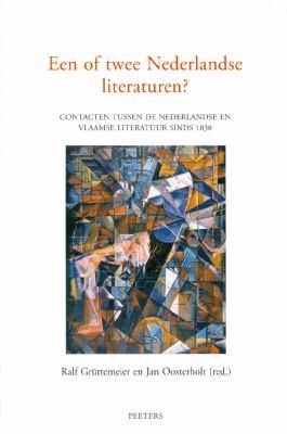 Een of Twee Nederlandse Literaturen? Contacten Tussen de Nederlandse En Vlaamse Literatuur Sinds 1830 9789042920880
