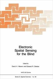 Electronic Spatial Sensing for the Blind: Contributions from Perception, Rehabilitation, and Computer Vision - Warren, D. H. / Strelow, Edward R.