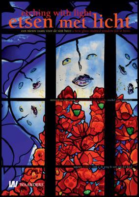 Esten Met Licht/Etching With Light: Een Nieuw Raam Voor de Sint Bavo: Ontwerp En Uitvoering Michel Van Overbeeke/A New Glass-Stained Window For St Bav 9789040077043
