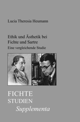 Ethik Und Asthetik Bei Fichte Und Sartre: Eine Vergleichende Studie Uber Den Zusammenhang Von Ethik Und Asthetik in Der Transzendentalphilosophie Fich