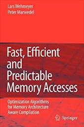 Fast, Efficient and Predictable Memory Accesses: Optimization Algorithms for Memory Architecture Aware Compilation - Wehmeyer, Lars / Marwedel, Peter