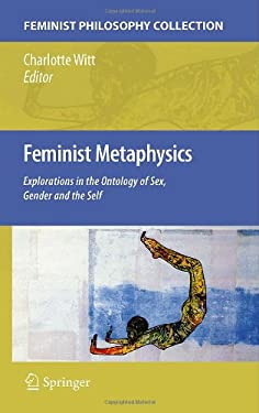 Feminist Metaphysics: Explorations in the Ontology of Sex, Gender and the Self 9789048137824