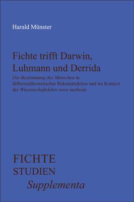 Fichte Trifft Darwin, Luhmann Und Derrida:
