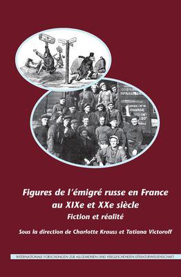 Figures de L' Migr Russe En France Au Xixe Et Xxe Si Cle: Fiction Et R Alit