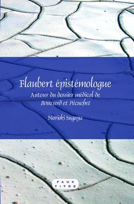 Flaubert Pistmologue: Autour Du Dossier Mdical de