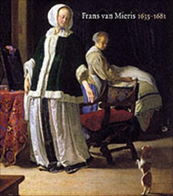 Frans Van Mieris: 1635 - 1681 9789040091766