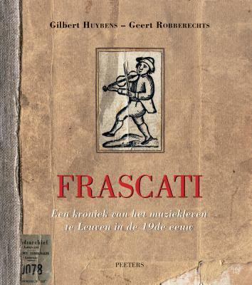 Frascati: Een Kroniek Van Het Muziekleven Te Leuven in de 19de Eeuw 9789042924307