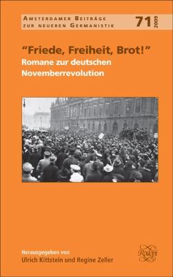 Friede, Freiheit, Brot! Romane Zur Deutschen Novemberrevolution 9789042027107