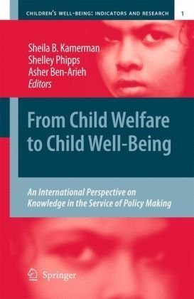 From Child Welfare to Child Well-Being: An International Perspective on Knowledge in the Service of Policy Making 9789048133765