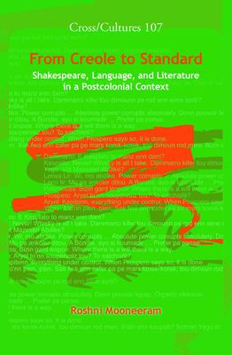 From Creole to Standard: Shakespeare, Language, and Literature in a Postcolonial Context. 9789042026230