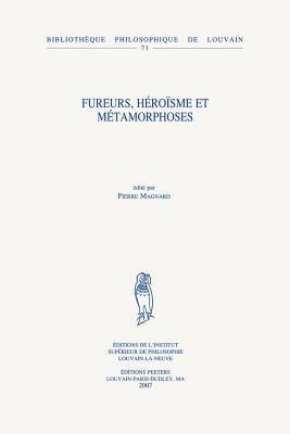 Fureurs, Heroisme Et Metamorphoses 9789042918399