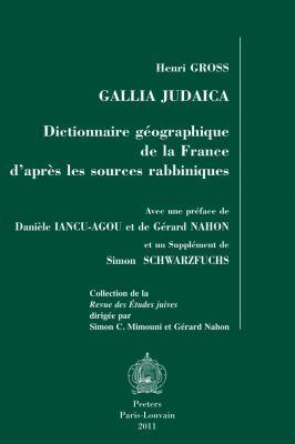 Gallia Judaica: Dictionnaire Geographique de La France D'Apres Les Sources Rabbiniques 9789042921313