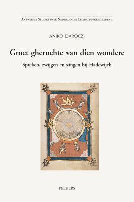 Groet Gheruchte Van Dien Wondere: Spreken, Zwijgen En Zingen Bij Hadewijch 9789042917958