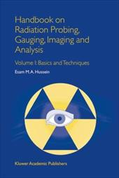 Handbook on Radiation Probing, Gauging, Imaging and Analysis: Volume I Basics and Techniques - Hussein, E. M.