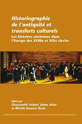 Historiographie de L'Antiquit Et Transferts Culturels: Les Histoires Anciennes Dans L'Europe Des Xviiie Et Xixe Si Cles. 9789042030411