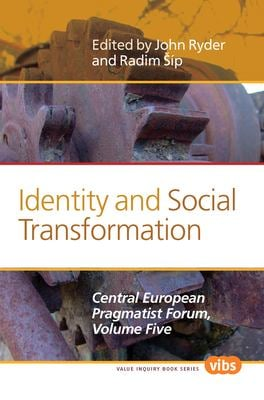 Identity and Social Transformation: Central European Pragmatist Forum, Volume Five 9789042034426