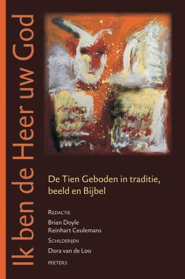 Ik Ben de Heer Uw God: de Tien Geboden in Traditie, Beeld En Bijbel